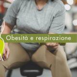 L'impatto dell'obesità sulle funzioni respiratorie